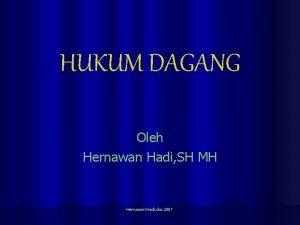 HUKUM DAGANG Oleh Hernawan Hadi SH MH Hernawan