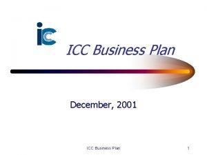 ICC Business Plan December 2001 ICC Business Plan