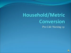 HouseholdMetric Conversion Pro Calc Nursing 131 HouseholdMetric Conversion