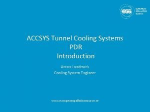 ACCSYS Tunnel Cooling Systems PDR Introduction Anton Lundmark