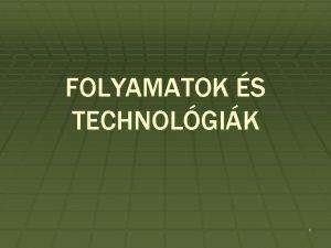 FOLYAMATOK S TECHNOLGIK 1 A folyamatok feladatok az