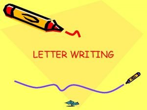 LETTER WRITING When writing letters decide if they
