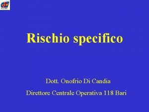 Rischio specifico Dott Onofrio Di Candia Direttore Centrale