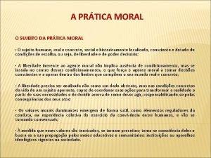 A PRTICA MORAL O SUJEITO DA PRTICA MORAL
