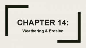 CHAPTER 14 Weathering Erosion SECTION 4 Erosion Erosion
