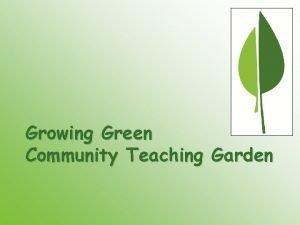 Growing Green Community Teaching Garden Garden Information DatesHours