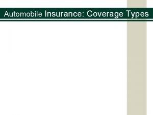 Automobile Insurance Coverage Types Automobile Insurance Coverage Types