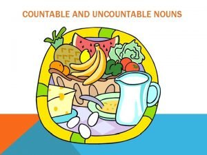 COUNTABLE AND UNCOUNTABLE NOUNS LEARNING OBJECTIVE OCP Expresar
