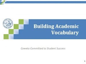 Building Academic Vocabulary Coweta Committed to Student Success