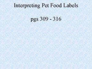 Interpreting Pet Food Labels pgs 309 316 Pet