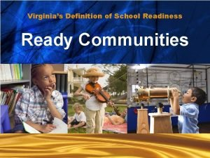 Virginias Definition of School Readiness Ready communities Ready