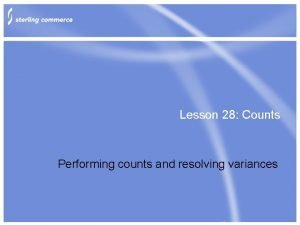 Lesson 28 Counts Performing counts and resolving variances