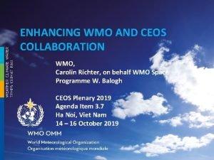 ENHANCING WMO AND CEOS COLLABORATION WMO Carolin Richter