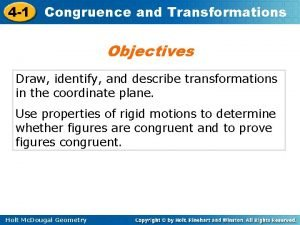 4 1 Congruence and Transformations Objectives Draw identify