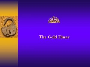 The Gold Dinar The Gold Dinar GENERAL Our