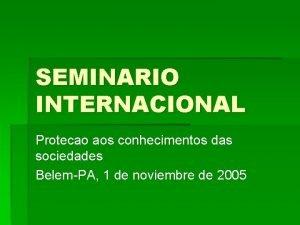 SEMINARIO INTERNACIONAL Protecao aos conhecimentos das sociedades BelemPA