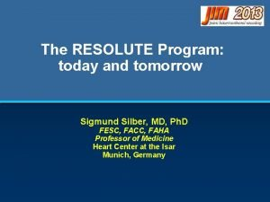 The RESOLUTE Program today and tomorrow Sigmund Silber