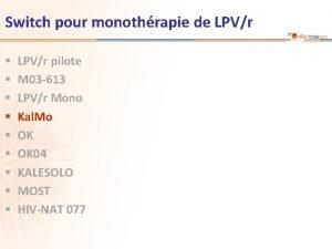 Switch pour monothrapie de LPVr LPVr pilote M