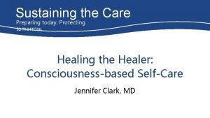 Sustaining the Care Preparing today Protecting tomorrow Healing
