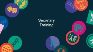 Secretary Training Role of the Secretary The Secretary