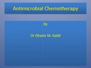 Antimicrobial Chemotherapy By Dr Ghada M Galal What