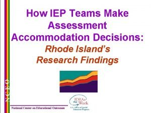 How IEP Teams Make Assessment Accommodation Decisions NCEO