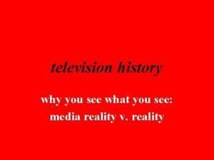 television history why you see what you see