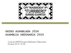 OHIKO ASANBLADA 2014 ASAMBLEA ORDINARIA 2014 Junta de