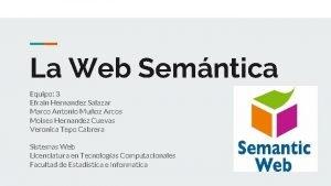 La Web Semntica Equipo 3 Efrain Hernandez Salazar
