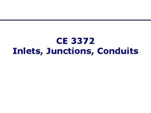 CE 3372 Inlets Junctions Conduits Useful References HDM