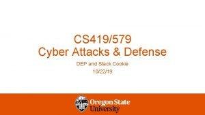 CS 419579 Cyber Attacks Defense DEP and Stack
