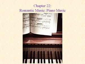 Chapter 22 Romantic Music Piano Music The Piano