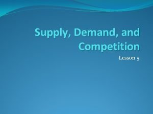 Supply Demand and Competition Lesson 5 Supply and