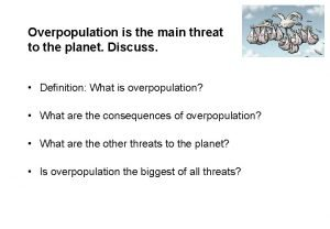 Overpopulation is the main threat to the planet