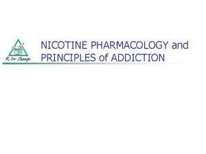 NICOTINE PHARMACOLOGY and PRINCIPLES of ADDICTION NICOTINE ADDICTION