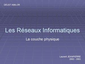 DEUST AMILOR Les Rseaux Informatiques La couche physique