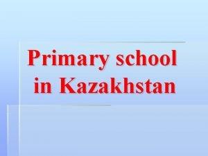 Primary school in Kazakhstan Listen and speaking Primary