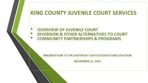 KING COUNTY JUVENILE COURT SERVICES OVERVIEW OF JUVENILE