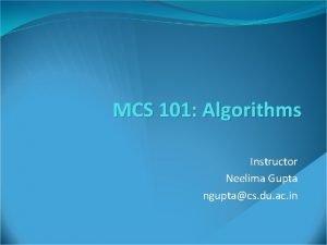 MCS 101 Algorithms Instructor Neelima Gupta nguptacs du