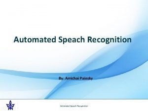 Automated Speach Recognition By Amichai Painsky Automated Speach