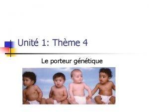 Unit 1 Thme 4 Le porteur gntique Gntique