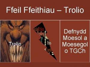 Ffeil Ffeithiau Trolio Defnydd Moesol a Moesegol o