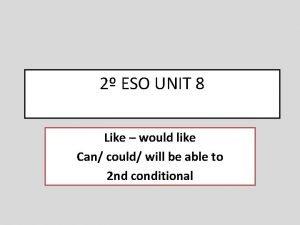 2 ESO UNIT 8 Like would like Can