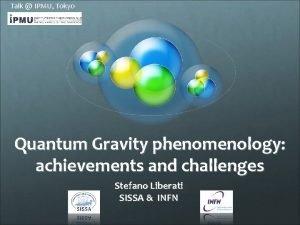 Talk IPMU Tokyo Quantum Gravity phenomenology achievements and