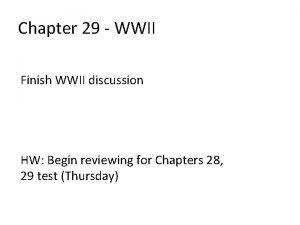 Chapter 29 WWII Finish WWII discussion HW Begin