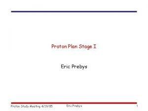 Proton Plan Stage I Eric Prebys Proton Study