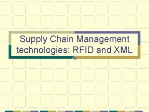 Supply Chain Management technologies RFID and XML RFID