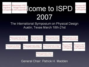 Welcome to ISPD 2007 The International Symposium on