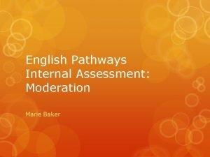 English Pathways Internal Assessment Moderation Marie Baker SACE