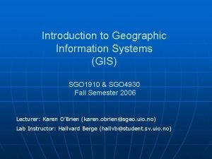 Introduction to Geographic Information Systems GIS SGO 1910